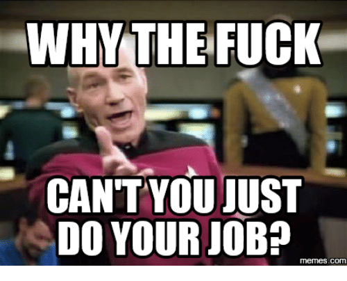 why-the-fuck-cant-you-just-do-your-job-com-15210616_orig